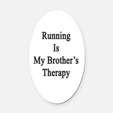 Running Is My Brother's Therapy  Oval Car Magnet