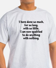 I Have Done So Much T-Shirt