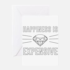 Happiness Is Expensive Greeting Cards