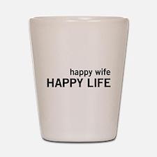 Happy Wife, Happy Life Shot Glass