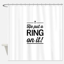 He Put a Ring on It Shower Curtain