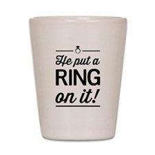 He Put a Ring on It Shot Glass