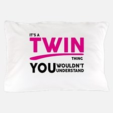 Its a Twin Thing, You Wouldnt Understand Pillow Ca