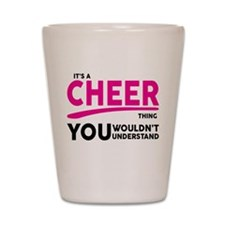 Its A Cheer Thing, You Wouldnt Understand! Shot Gl