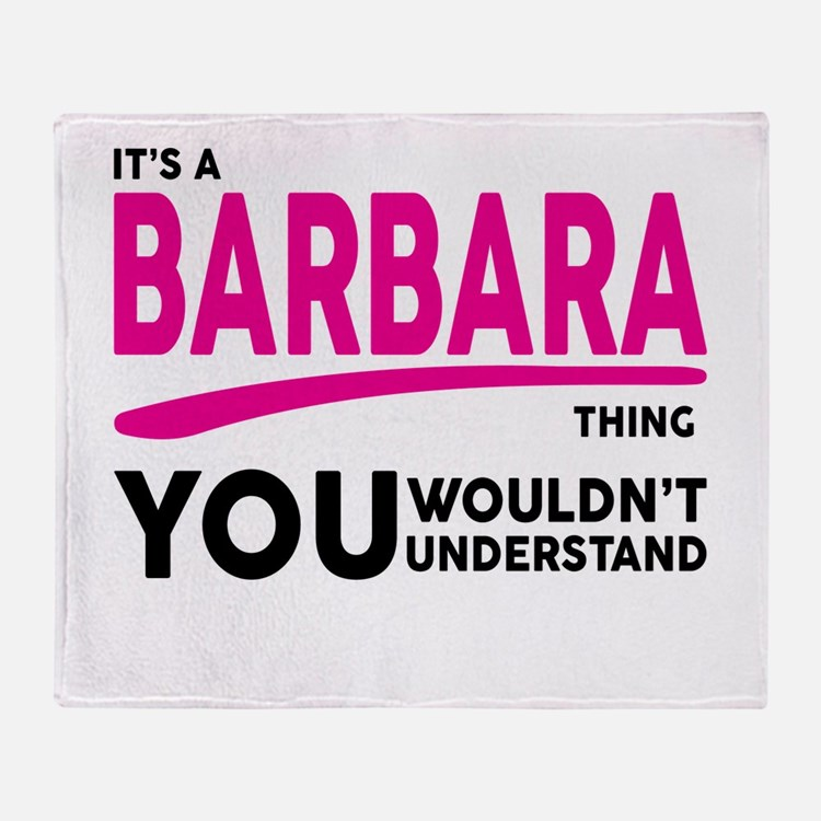 Its A BARBARA Thing, You Wouldnt Understand! Throw