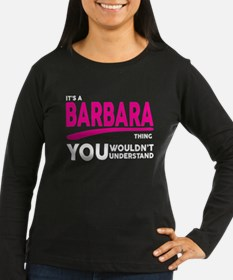 Its A BARBARA Thing, You Wouldnt Understand! Long