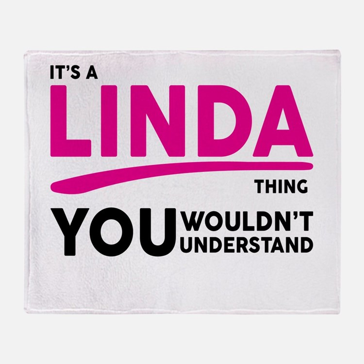 Its A LINDA Thing, You Wouldnt Understand! Throw B