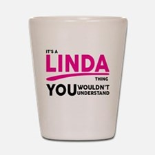 Its A LINDA Thing, You Wouldnt Understand! Shot Gl