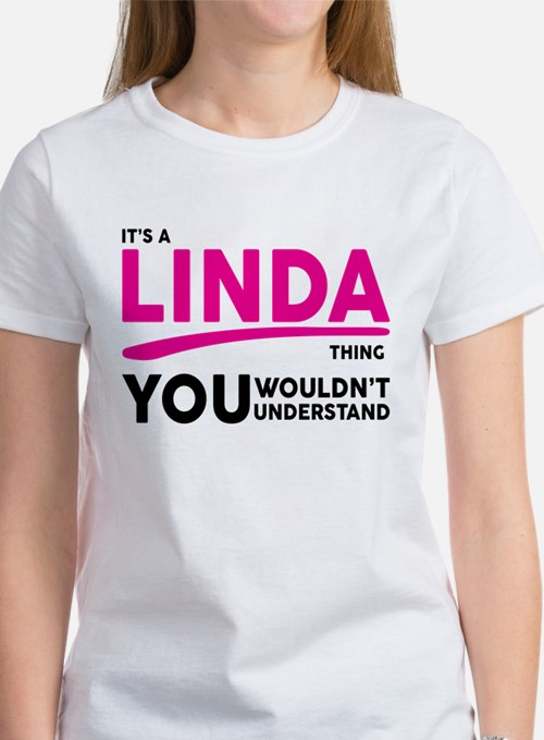 Its A LINDA Thing, You Wouldnt Understand! T-Shirt