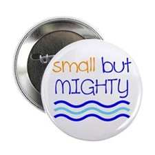 """Small but MIGHTY 2.25"""" Button"""