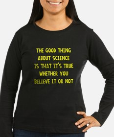 Good thing about science Long Sleeve T-Shirt