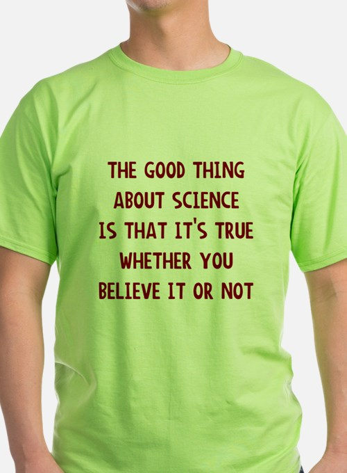 Good thing about science T-Shirt