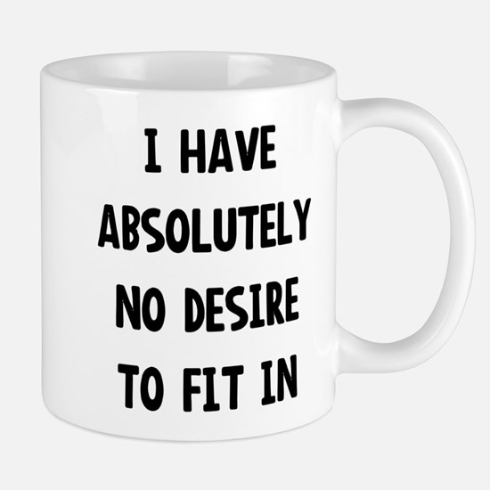 No desire to fit in Mugs