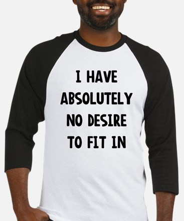 No desire to fit in Baseball Jersey