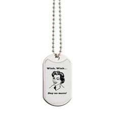 Wink Wink - Say No More! Dog Tags