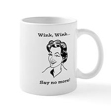 Wink Wink - Say No More! Mugs