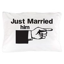 Just Married Him Pillow Case