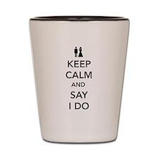 Keep Calm and Say I Do Shot Glass