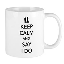Keep Calm and Say I Do Mugs
