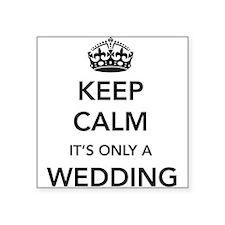 Keep Calm It's Only a Wedding Sticker