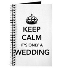 Keep Calm It's Only a Wedding Journal