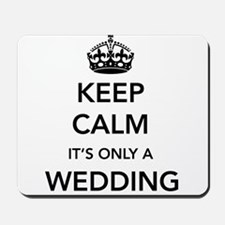 Keep Calm It's Only a Wedding Mousepad