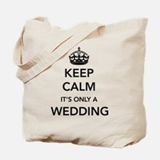 Keep Calm It's Only a Wedding Tote Bag