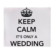 Keep Calm It's Only a Wedding Throw Blanket