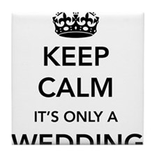 Keep Calm It's Only a Wedding Tile Coaster