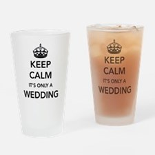 Keep Calm It's Only a Wedding Drinking Glass