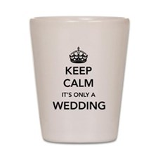 Keep Calm It's Only a Wedding Shot Glass