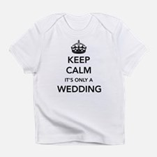 Keep Calm It's Only a Wedding Infant T-Shirt
