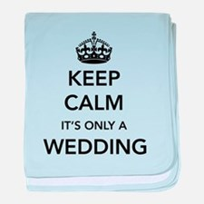 Keep Calm It's Only a Wedding baby blanket