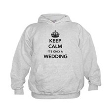 Keep Calm It's Only a Wedding Hoodie