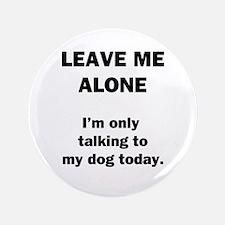 """Leave Me Alone 3.5"""" Button"""