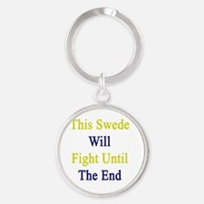This Swede Will Fight Until The End Round Keychain