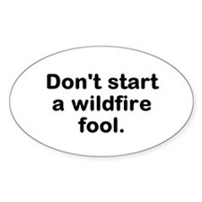 Don't Start A Wildfire Fool Decal Sticker (oval)