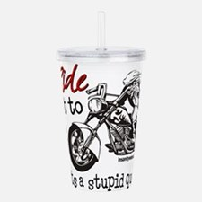 To Ride or Not to Ride Acrylic Double-wall Tumbler