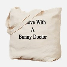 In Love With A Bunny Doctor  Tote Bag