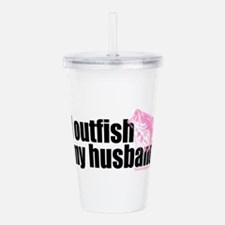 Outfish My Husband Acrylic Double-wall Tumbler