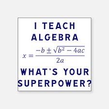 I Teach Algebra What's Your Superpower Sticker