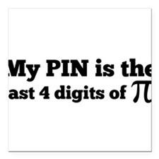 "my pin last 4 digits of pi Square Car Magnet 3"" x"