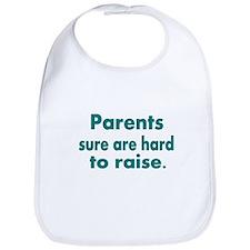 parents sure are hard to raise 3 Bib
