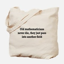 Old mathematicians never die Tote Bag