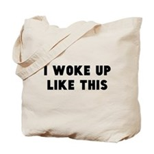 I Woke Up Like This Tote Bag