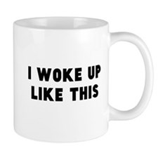 I Woke Up Like This Mugs