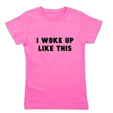 I Woke Up Like This Girl's Tee