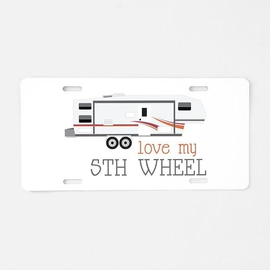 Love My 5th Wheel Aluminum License Plate