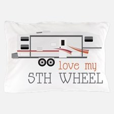 Love My 5th Wheel Pillow Case