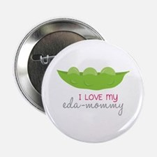 """I Love My Eda-Mommy 2.25"""" Button"""